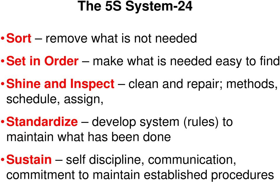 assign, Standardize develop system (rules) to maintain what has been done