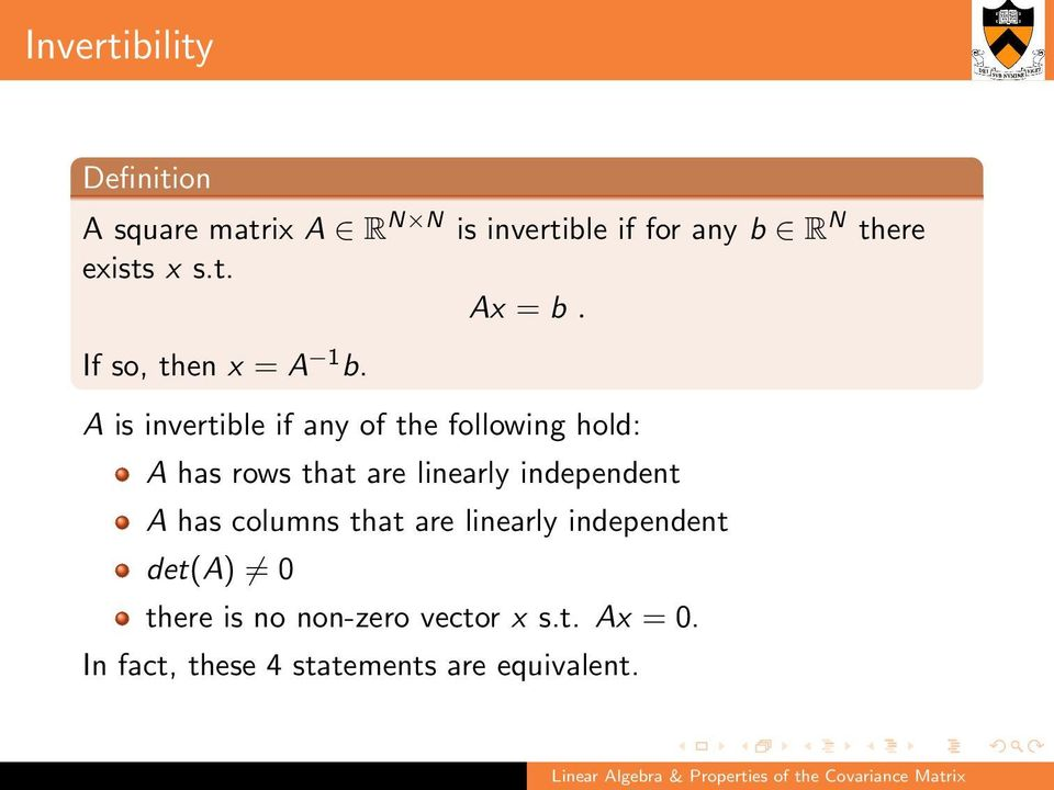A is invertible if any of the following hold: A has rows that are linearly independent A