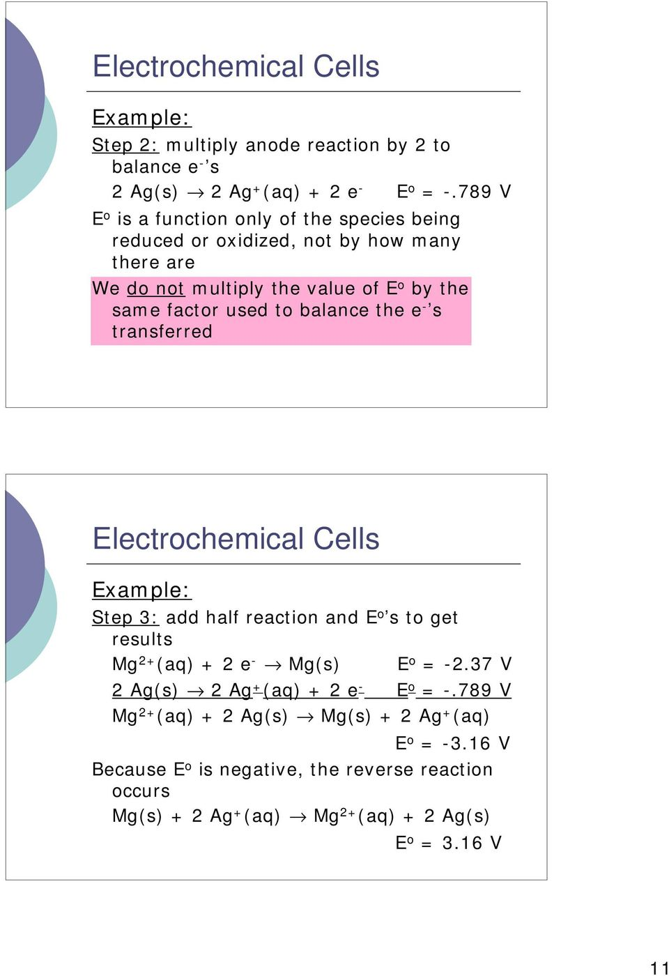 used to balance the e - s transferred Electrochemical Cells Step 3: add half reaction and E o s to get results Mg 2+ (aq) + 2 e - Mg(s) E o = -2.