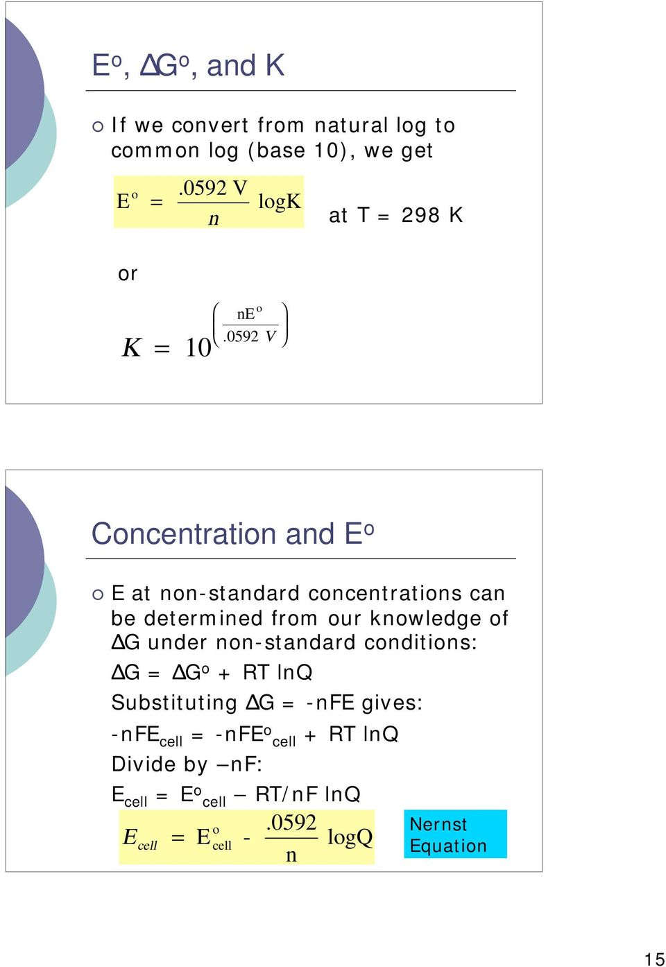 0592 V at T = 298 K Concentration and E o E at non-standard concentrations can be determined from our