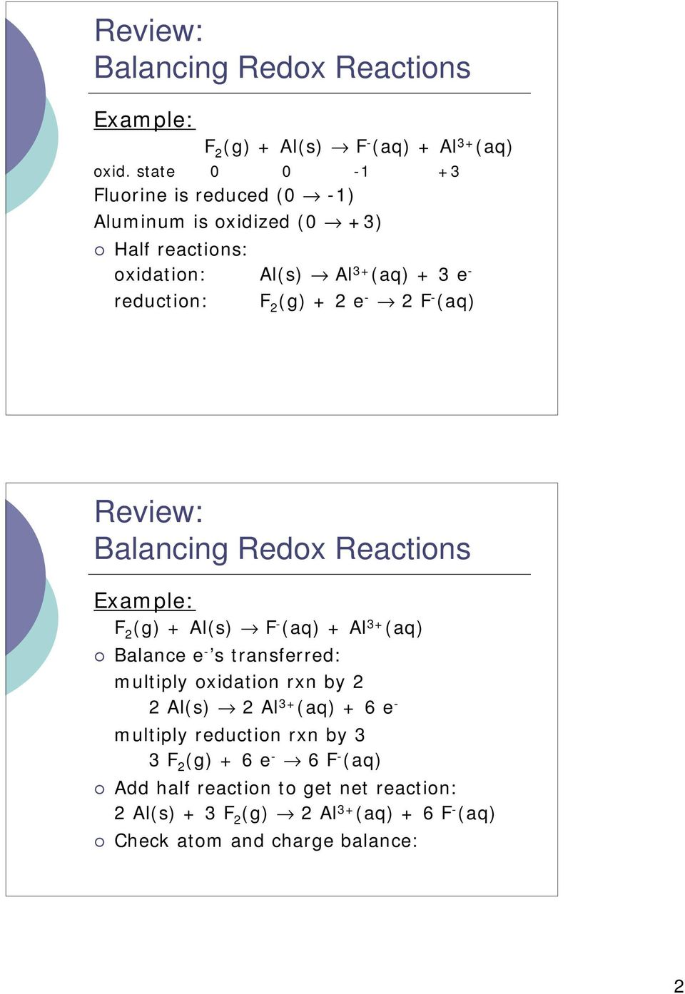 2 e - 2 F - (aq) Review: Balancing Redox Reactions F 2 (g) + Al(s) F - (aq) + Al 3+ (aq) Balance e - s transferred: multiply oxidation rxn by