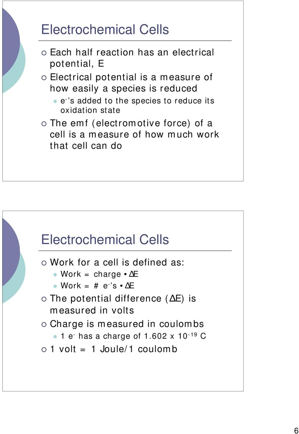 much work that cell can do Electrochemical Cells Work for a cell is defined as: Work = charge E Work = # e - s E The potential