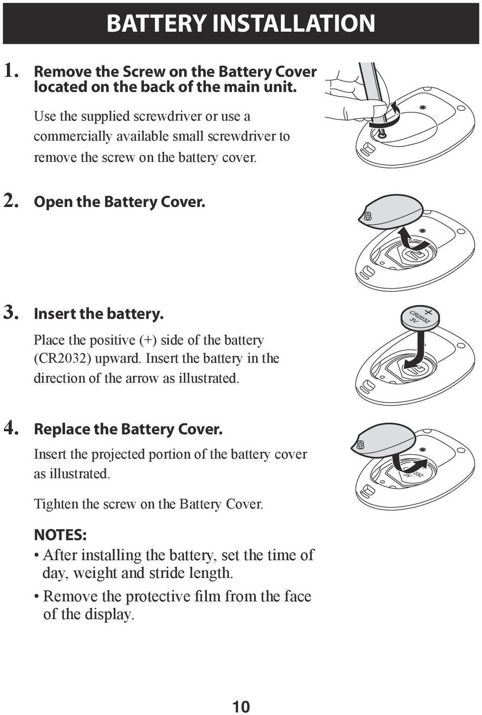 Place the positive (+) side of the battery (CR2032) upward. Insert the battery in the direction of the arrow as illustrated. 4. Replace the Battery Cover.