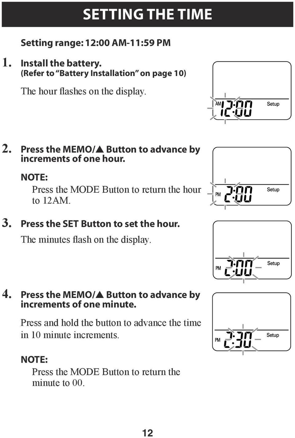 Press the MEMO/ Button to advance by increments of one hour. NOTE: Press the MODE Button to return the hour to 12AM. 3.