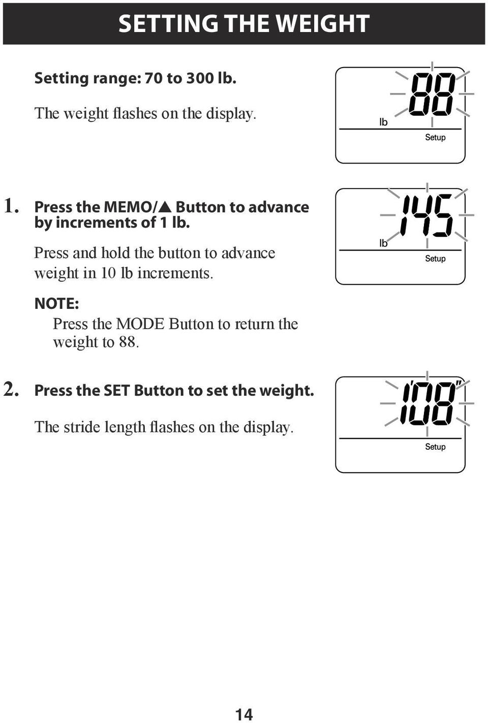 Press and hold the button to advance weight in 10 lb increments.