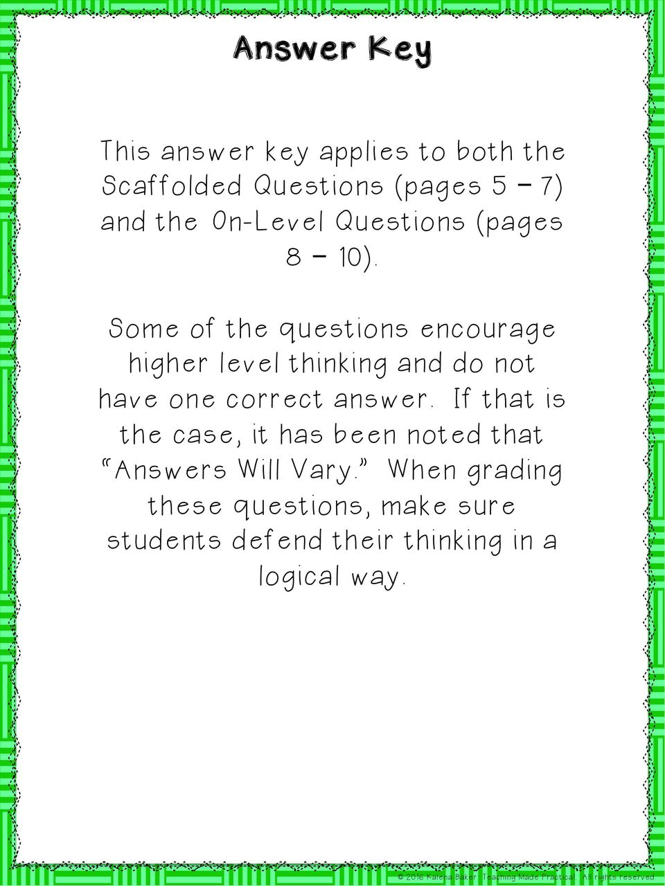 Some of the questions encourage higher level thinking and do not have one correct answer.