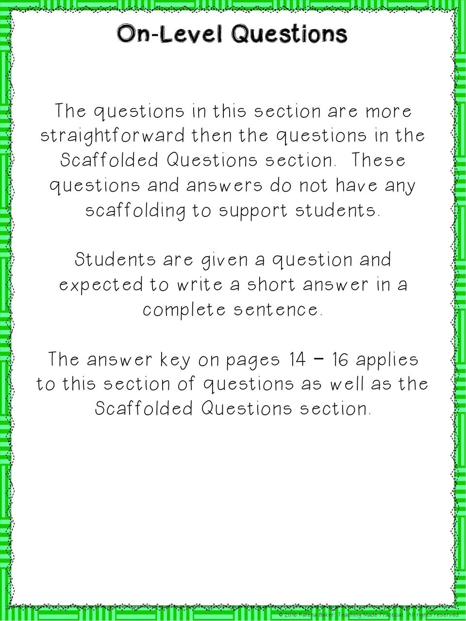 These questions and answers do not have any scaffolding to support students.