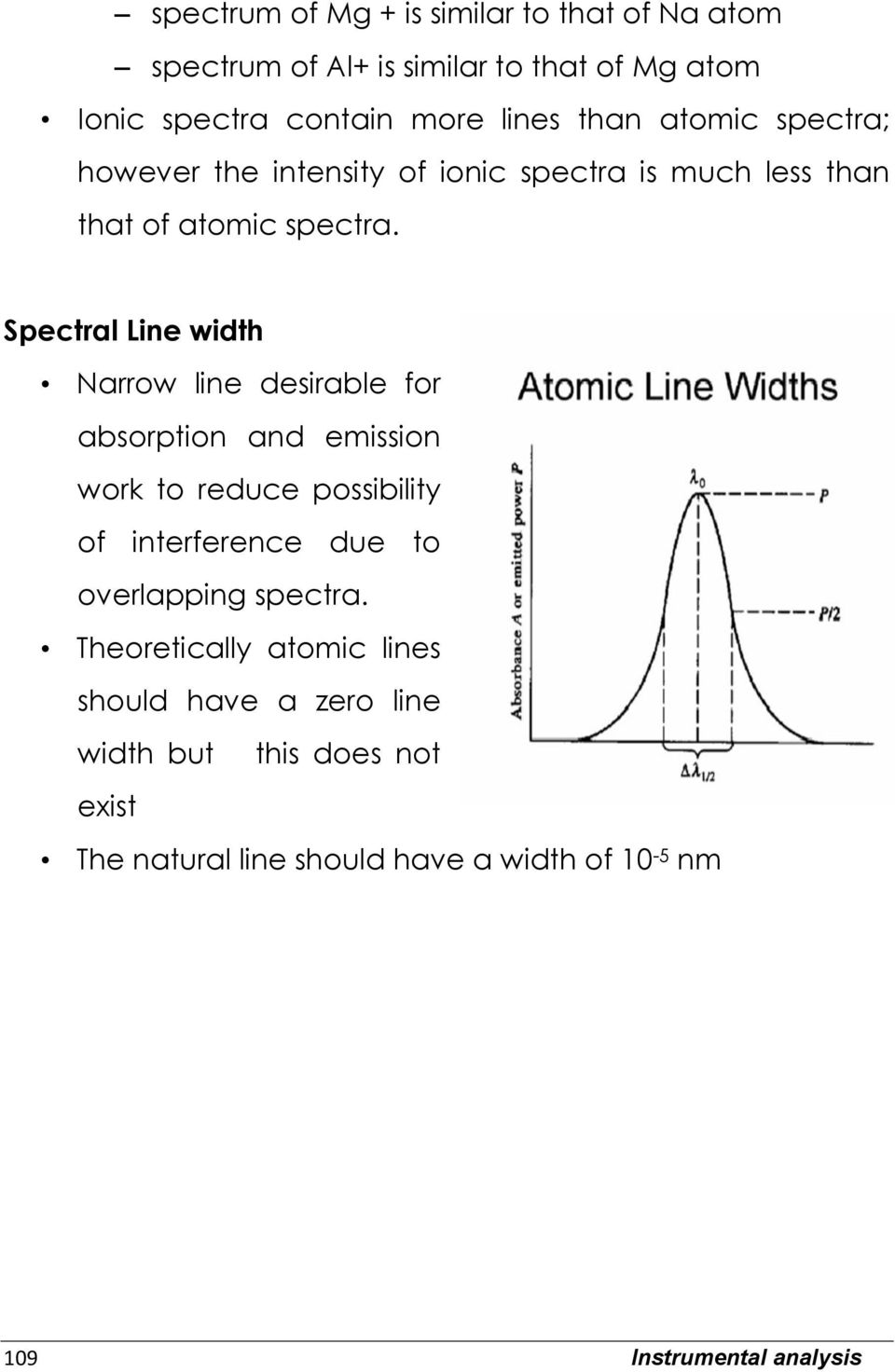 Spectral Line width Narrow line desirable for absorption and emission work to reduce possibility of interference due to