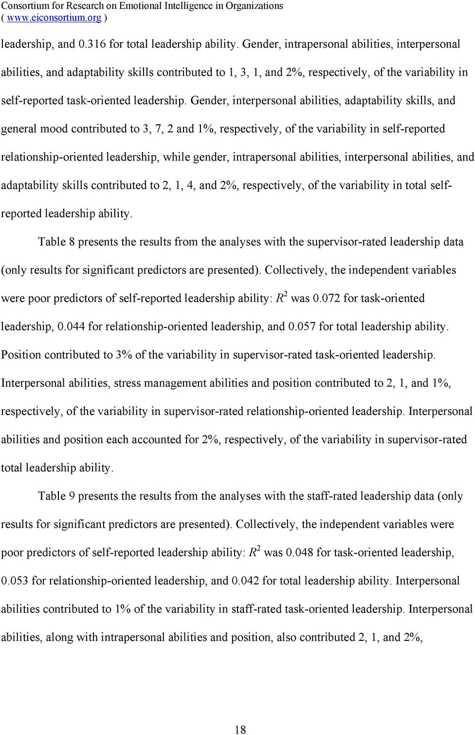 Gender, interpersonal abilities, adaptability skills, and general mood contributed to 3, 7, 2 and 1%, respectively, of the variability in self-reported relationship-oriented leadership, while gender,