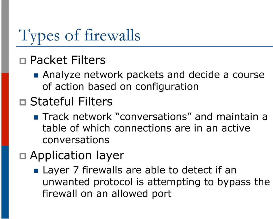 of which connections are in an active conversations p Application layer n Layer 7 firewalls