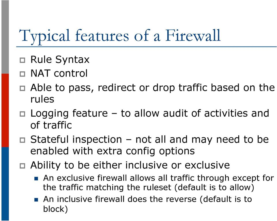 extra config options p Ability to be either inclusive or exclusive n An exclusive firewall allows all traffic through