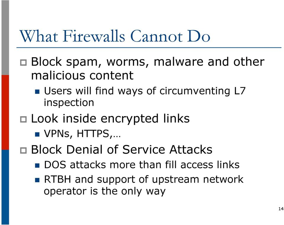 encrypted links n VPNs, HTTPS, p Block Denial of Service Attacks n DOS attacks