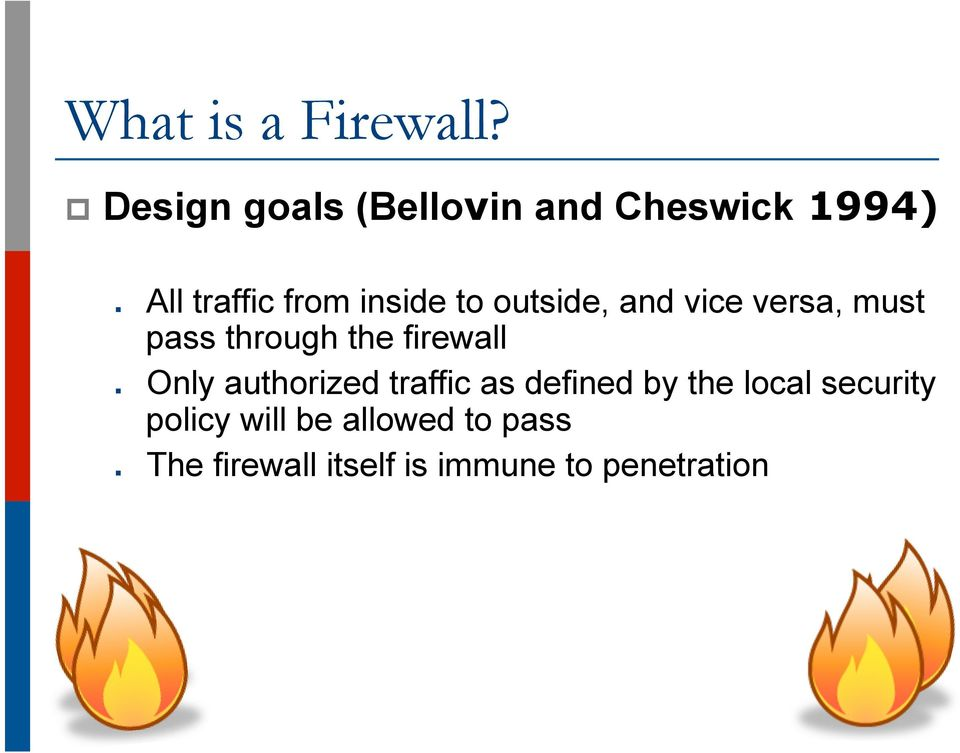 inside to outside, and vice versa, must pass through the firewall Only