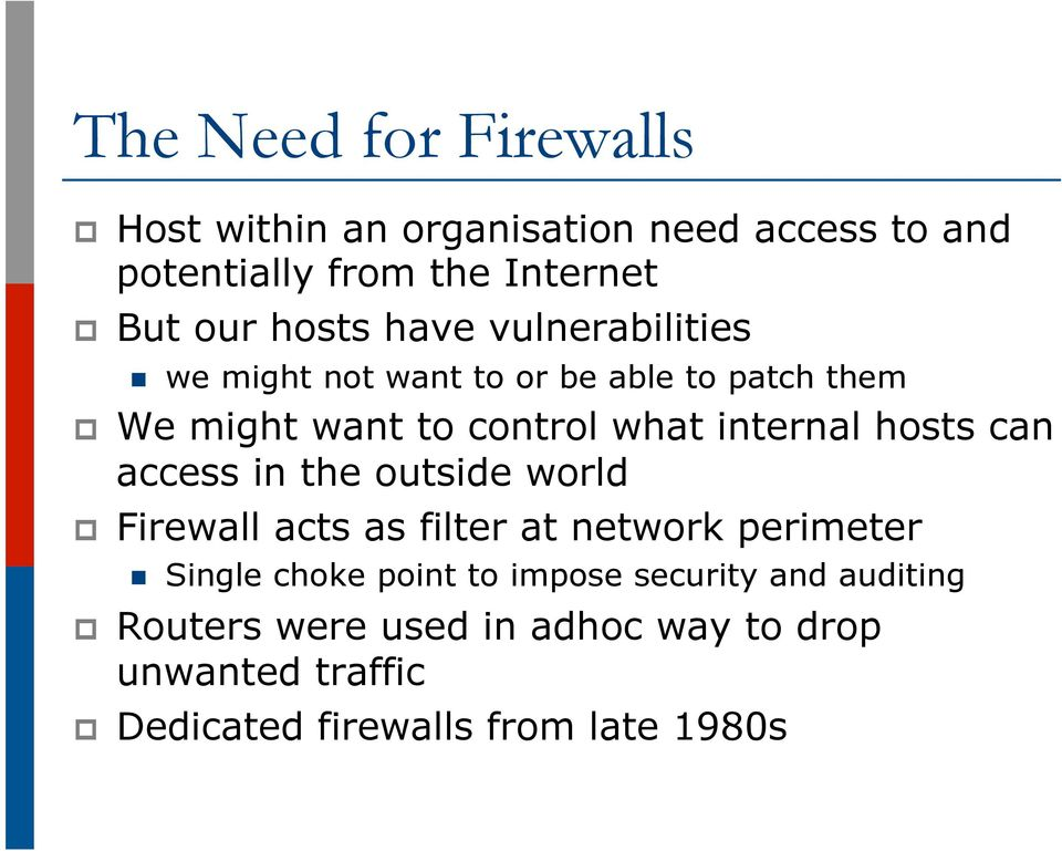 hosts can access in the outside world p Firewall acts as filter at network perimeter n Single choke point to impose