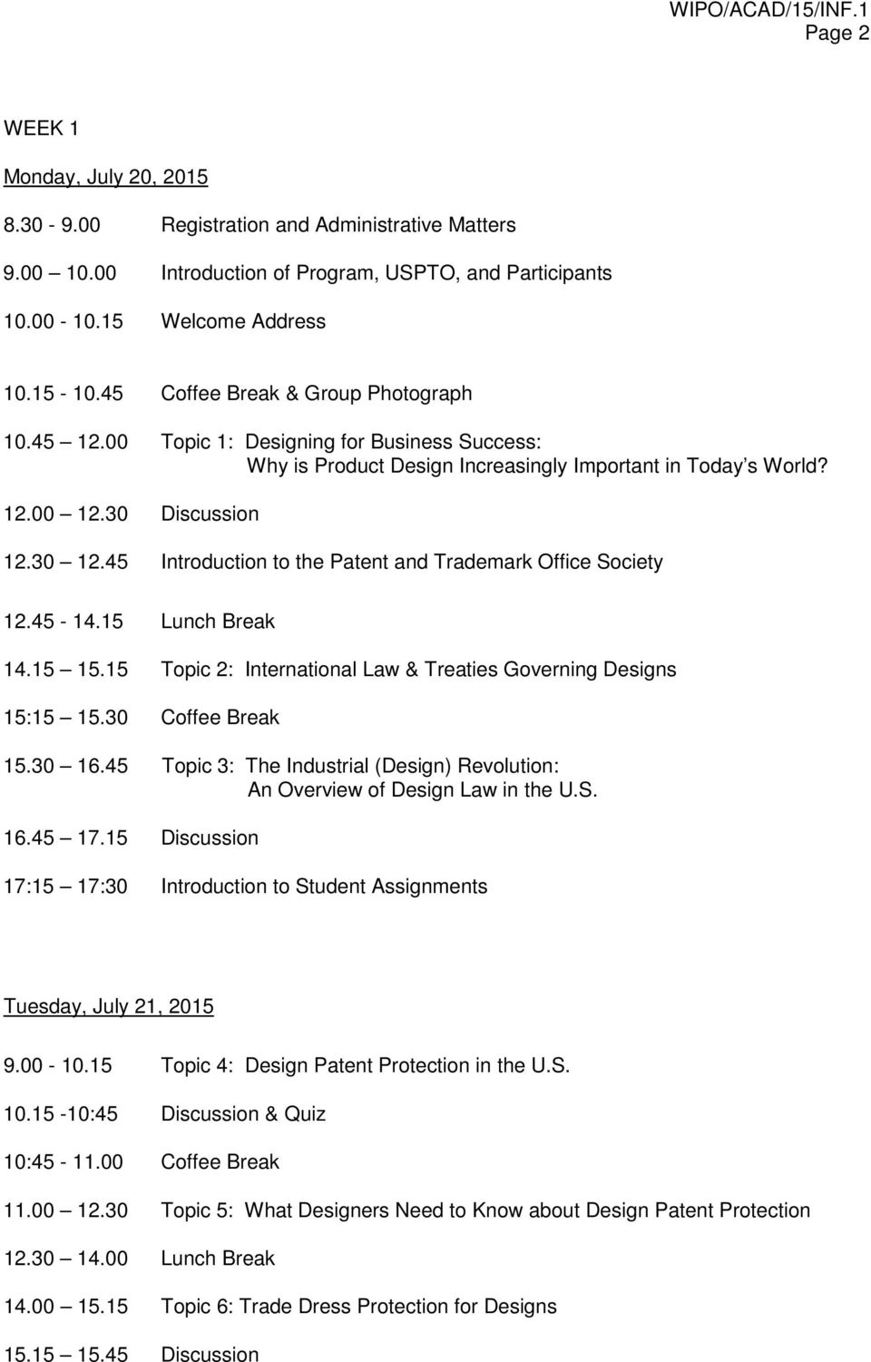 45 Introduction to the Patent and Trademark Office Society 12.45-14.15 Lunch Break 14.15 15.15 Topic 2: International Law & Treaties Governing Designs 15:15 15.30 Coffee Break 15.30 16.