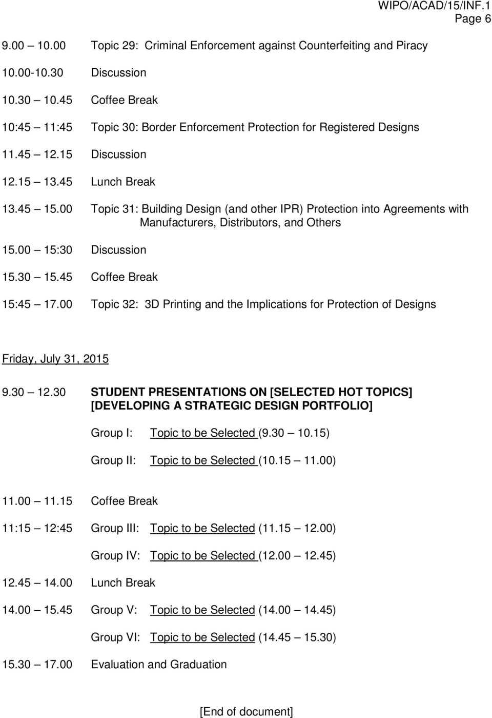 00 Topic 31: Building Design (and other IPR) Protection into Agreements with Manufacturers, Distributors, and Others 15.00 15:30 Discussion 15.30 15.45 Coffee Break 15:45 17.