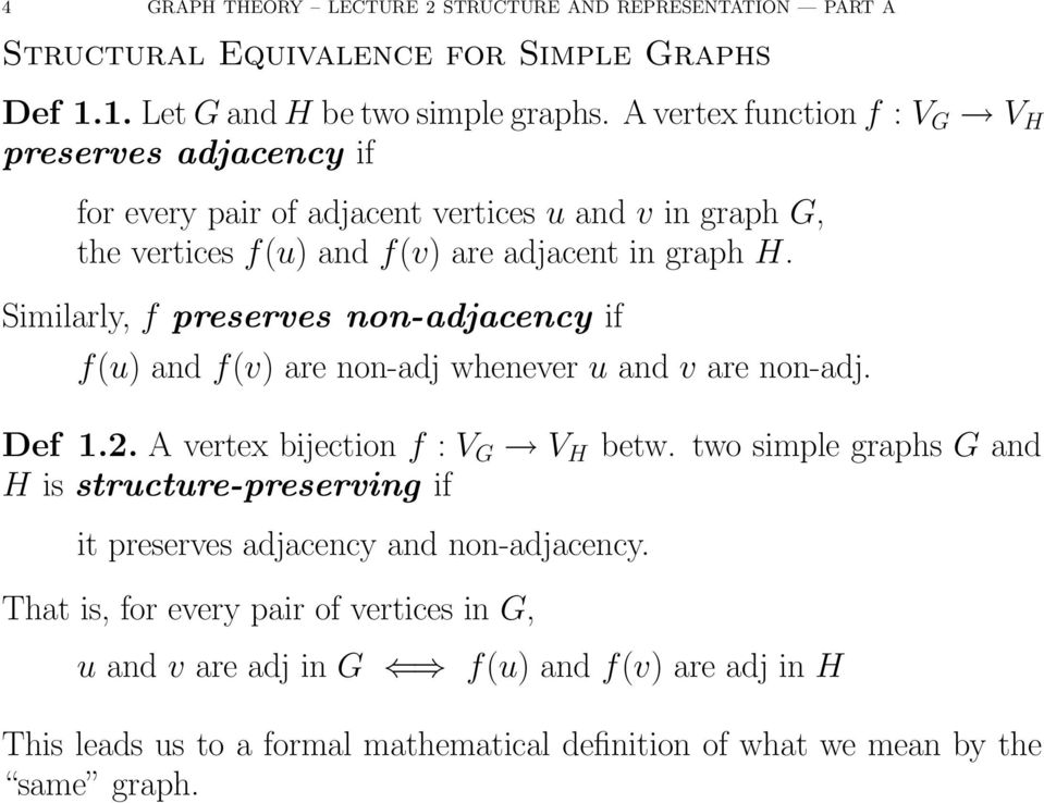 Similarly, f preserves non-adjacency if f(u) and f(v) are non-adj whenever u and v are non-adj. Def.. A vertex bijection f : V G V H betw.