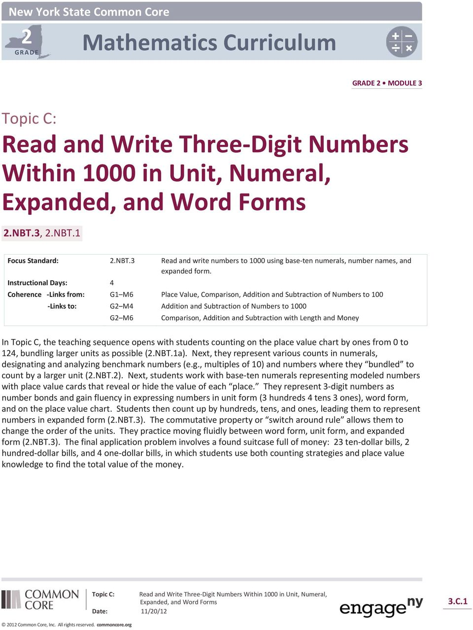 Instructional Days: 4 Coherence Links from: G1 M6 Place Value, Comparison, Addition and Subtraction of Numbers to 100 Links to: G2 M4 Addition and Subtraction of Numbers to 1000 G2 M6 Comparison,