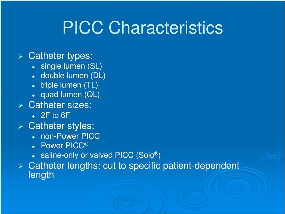 Catheter t styles: non-power PICC Power PICC saline-only l or valved