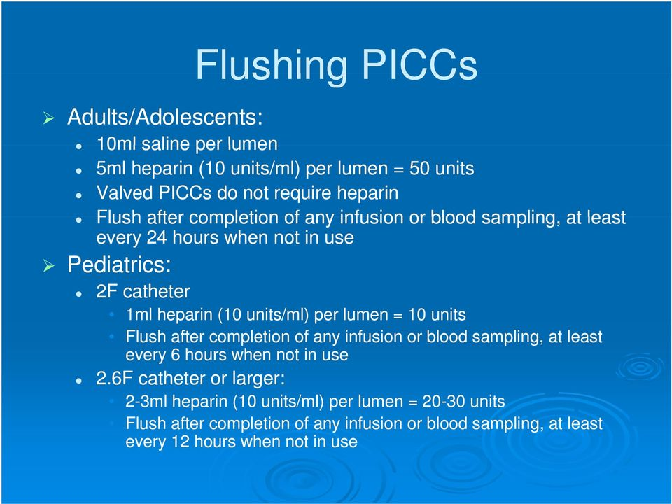 units/ml) per lumen = 10 units Flush after completion of any infusion or blood sampling, at least every 6 hours when not in use 2.
