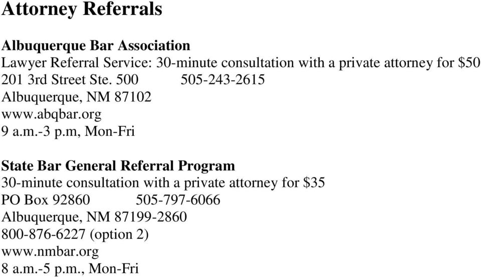 -3 p.m, Mon-Fri State Bar General Referral Program 30-minute consultation with a private attorney for $35