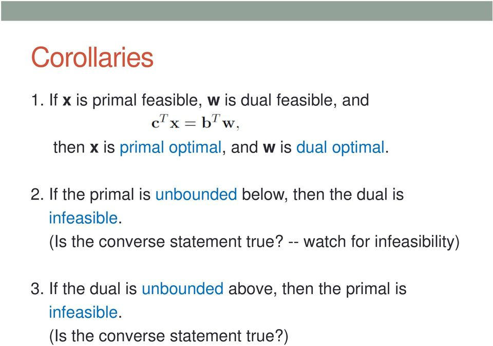 dual optimal. 2. If the primal is unbounded below, then the dual is infeasible.