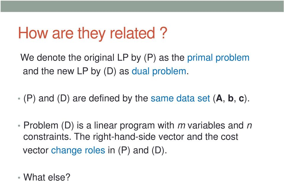 dual problem. (P) and (D) are defined by the same data set (A, b, c).