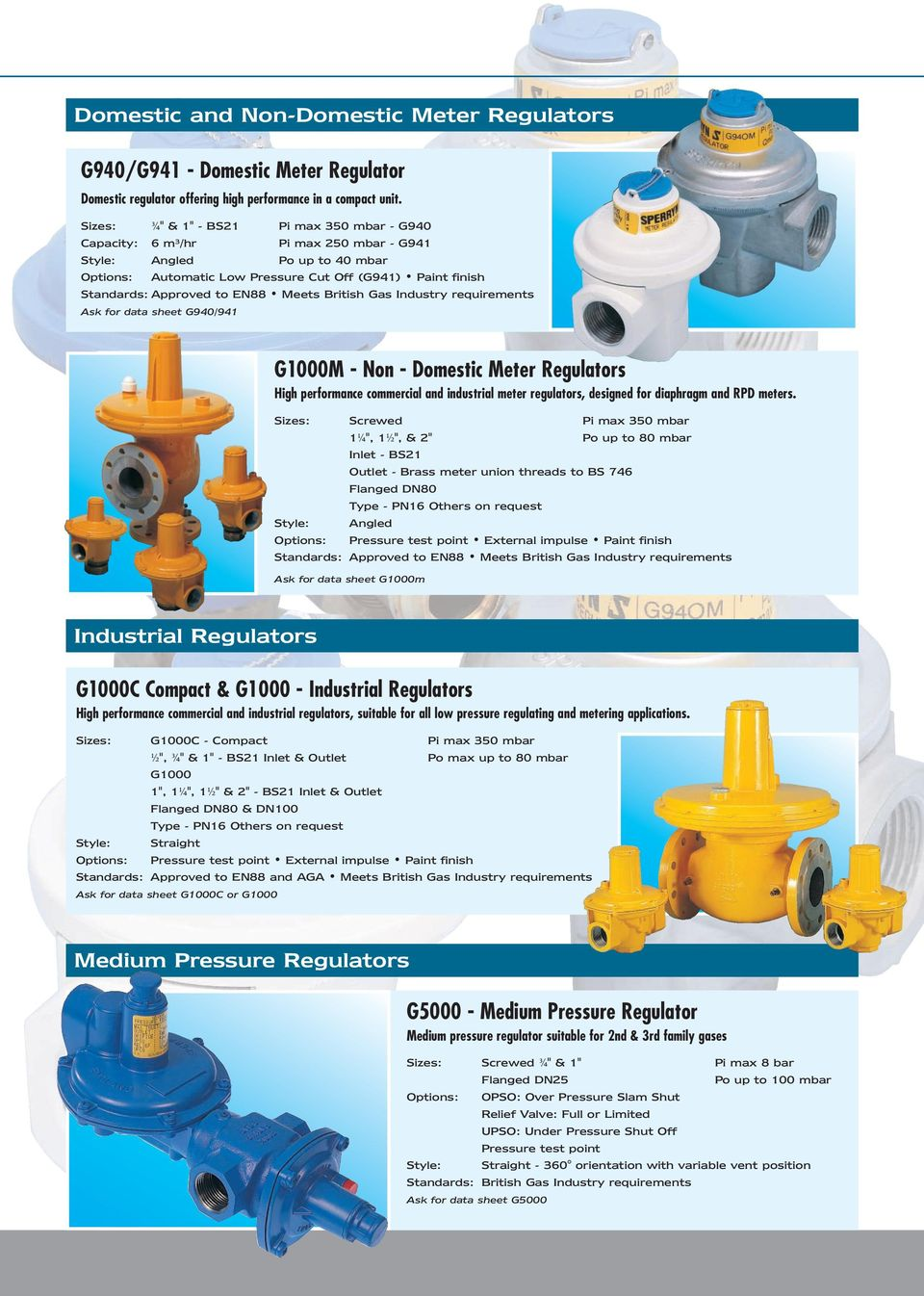 to EN88 Meets British Gas Industry requirements Ask for data sheet G940/941 G1000M - Non - Domestic Meter Regulators High performance commercial and industrial meter regulators, designed for