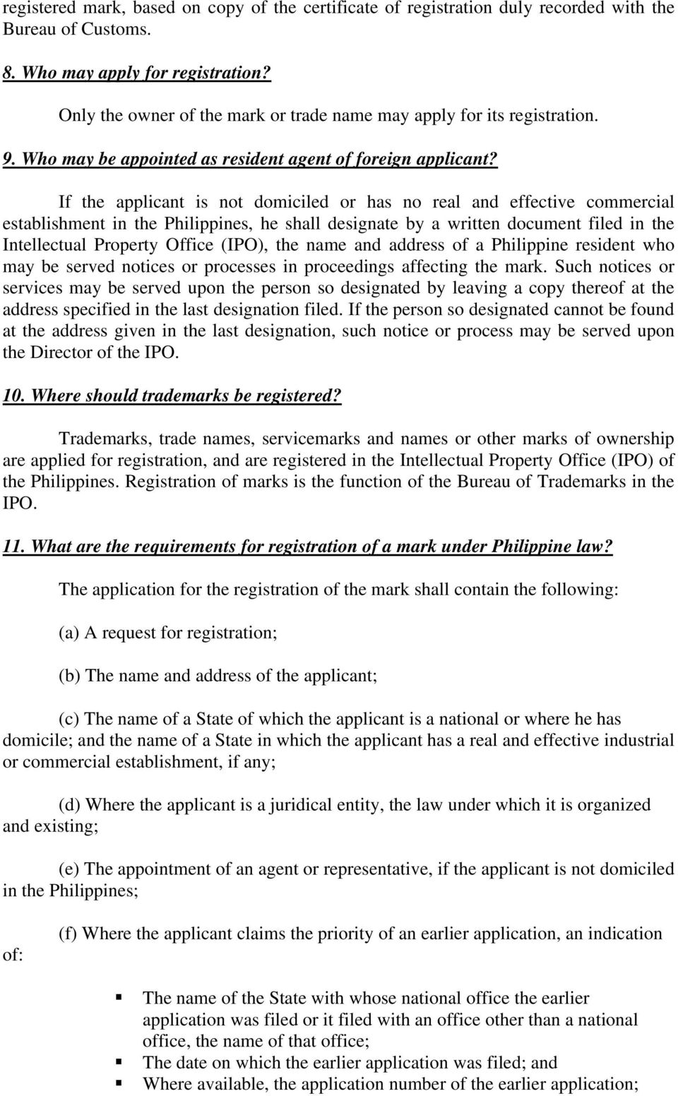 If the applicant is not domiciled or has no real and effective commercial establishment in the Philippines, he shall designate by a written document filed in the Intellectual Property Office (IPO),