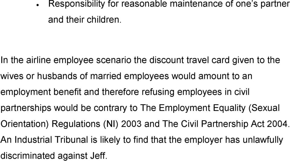 an employment benefit and therefore refusing employees in civil partnerships would be contrary to The Employment Equality