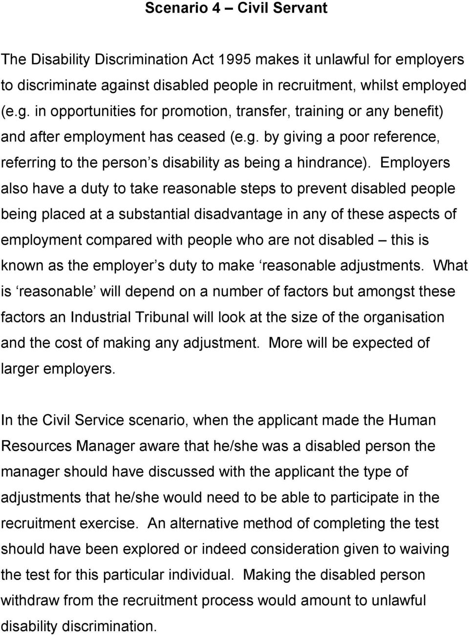 Employers also have a duty to take reasonable steps to prevent disabled people being placed at a substantial disadvantage in any of these aspects of employment compared with people who are not