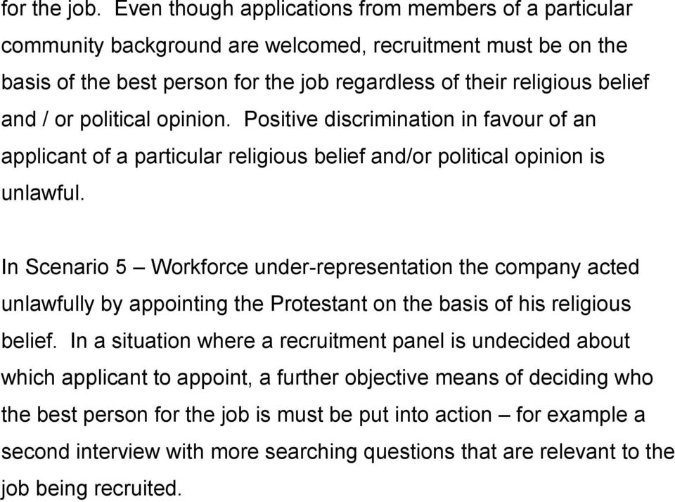 or political opinion. Positive discrimination in favour of an applicant of a particular religious belief and/or political opinion is unlawful.