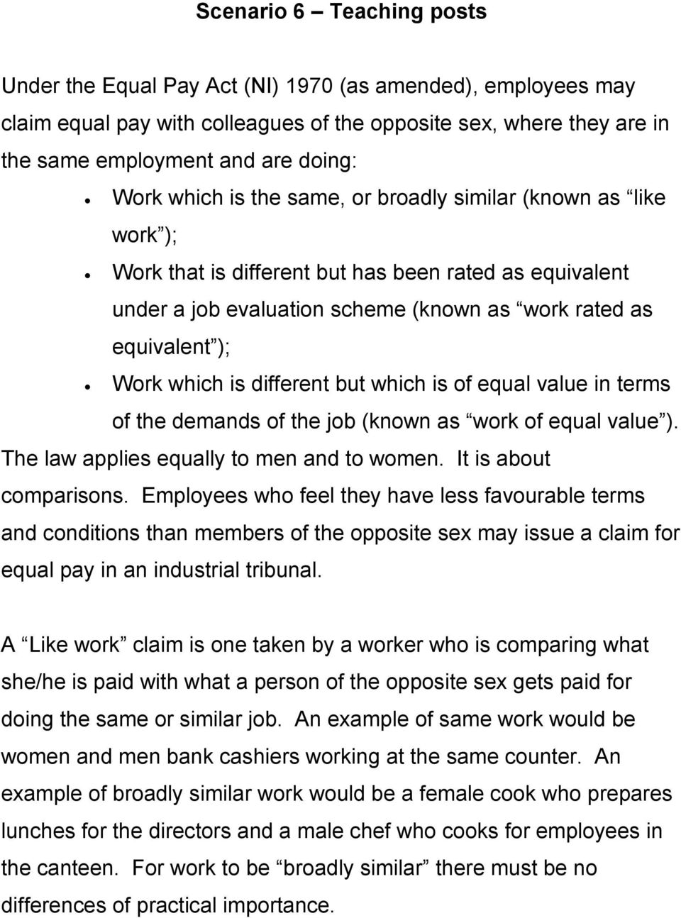 different but which is of equal value in terms of the demands of the job (known as work of equal value ). The law applies equally to men and to women. It is about comparisons.