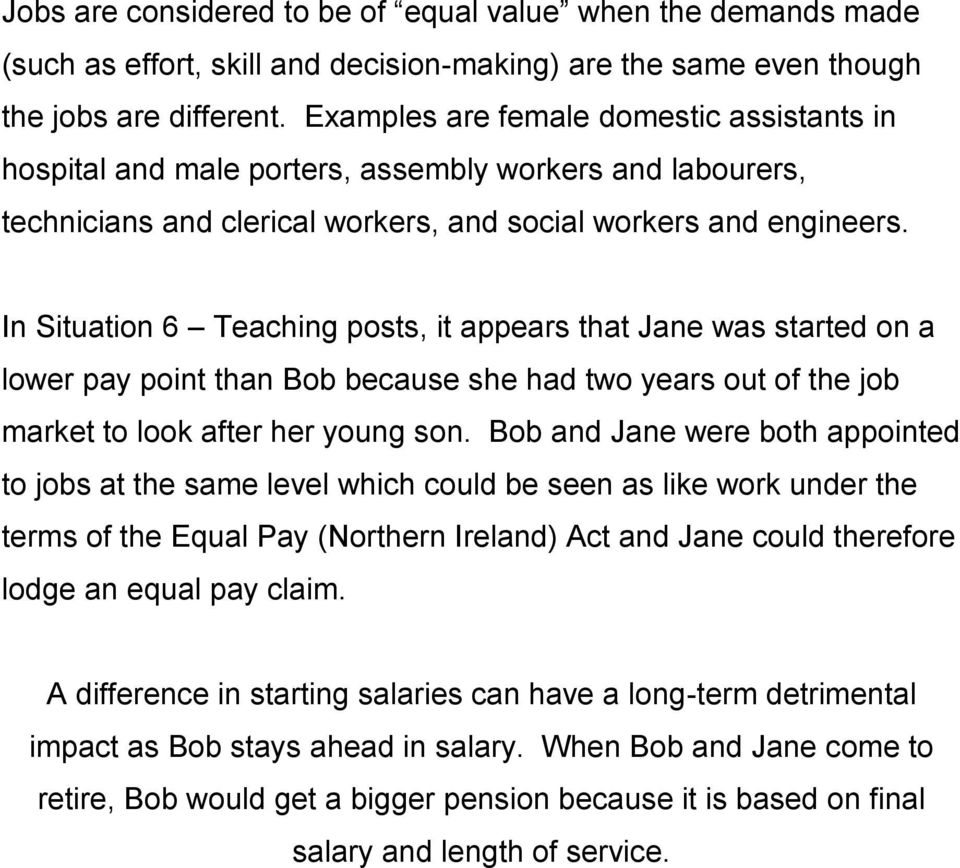 In Situation 6 Teaching posts, it appears that Jane was started on a lower pay point than Bob because she had two years out of the job market to look after her young son.