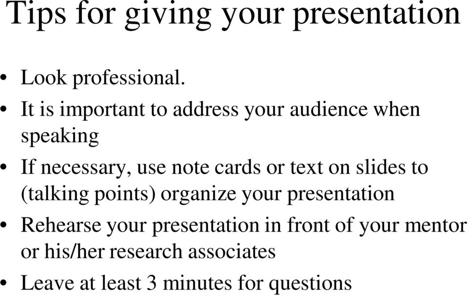 cards or text on slides to (talking points) organize your presentation Rehearse