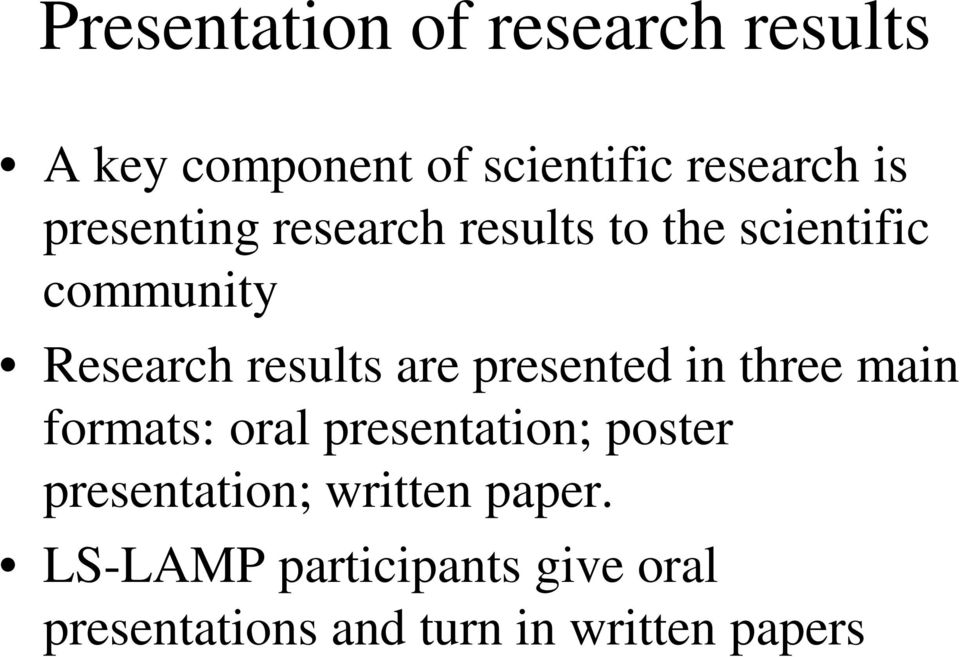 presented in three main formats: oral presentation; poster presentation;