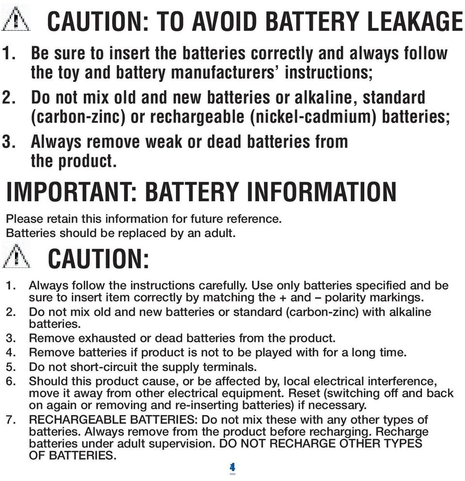 IMPORTANT: BATTERY INFORMATION Please retain this information for future reference. Batteries should be replaced by an adult. CAUTION: 1. Always follow the instructions carefully.