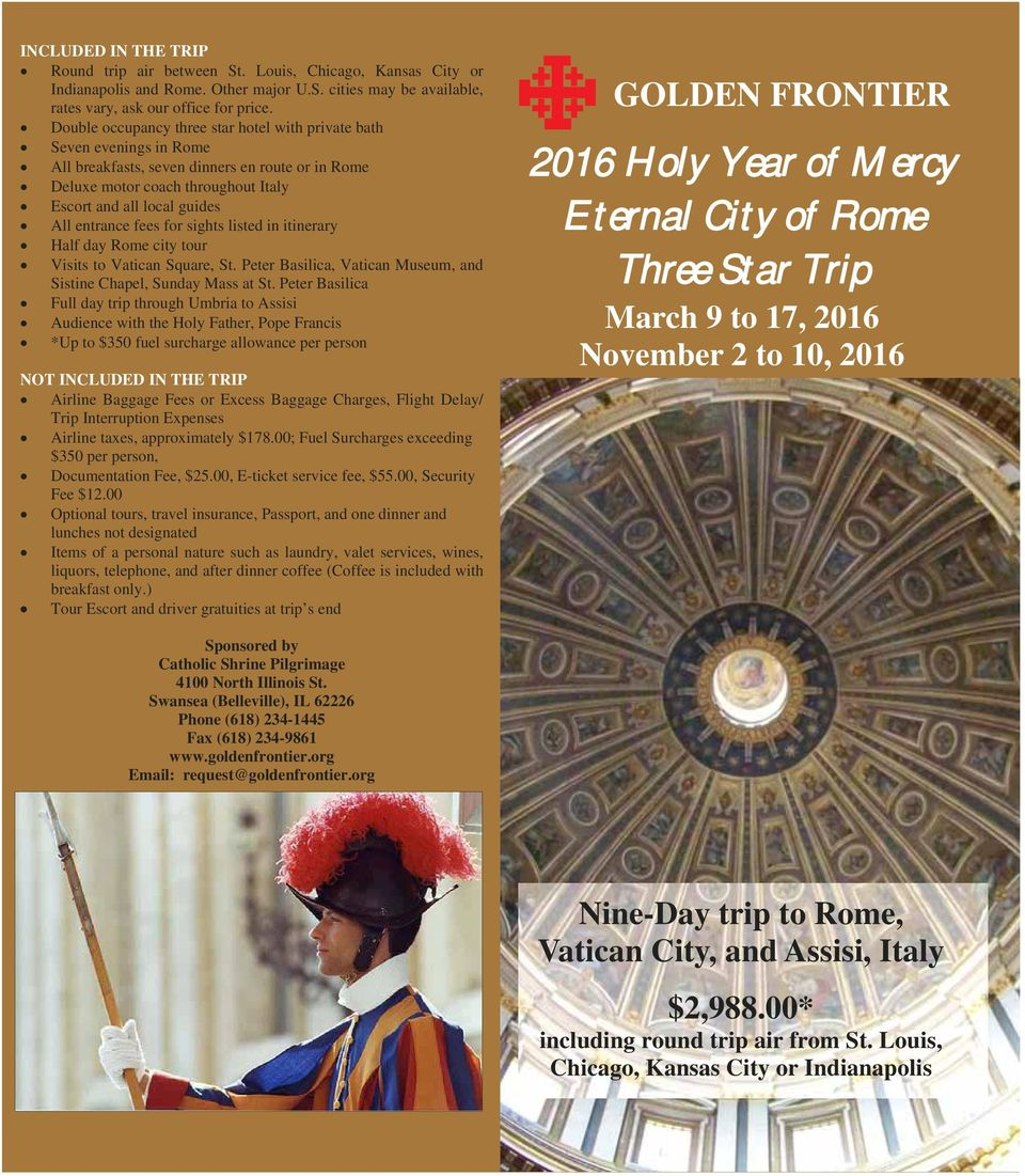 entrance fees for sights listed in itinerary Half day Rome city tour Visits to Vatican Square, St. Peter Basilica, Vatican Museum, and Sistine Chapel, Sunday Mass at St.