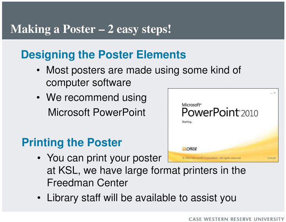 computer software We recommend using Microsoft PowerPoint Printing the Poster