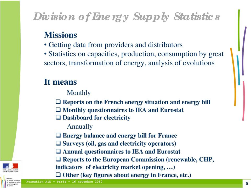 Eurostat Dashboard for electricity Annually Energy balance and energy bill for France Surveys (oil, gas and electricity operators) Annual questionnaires to