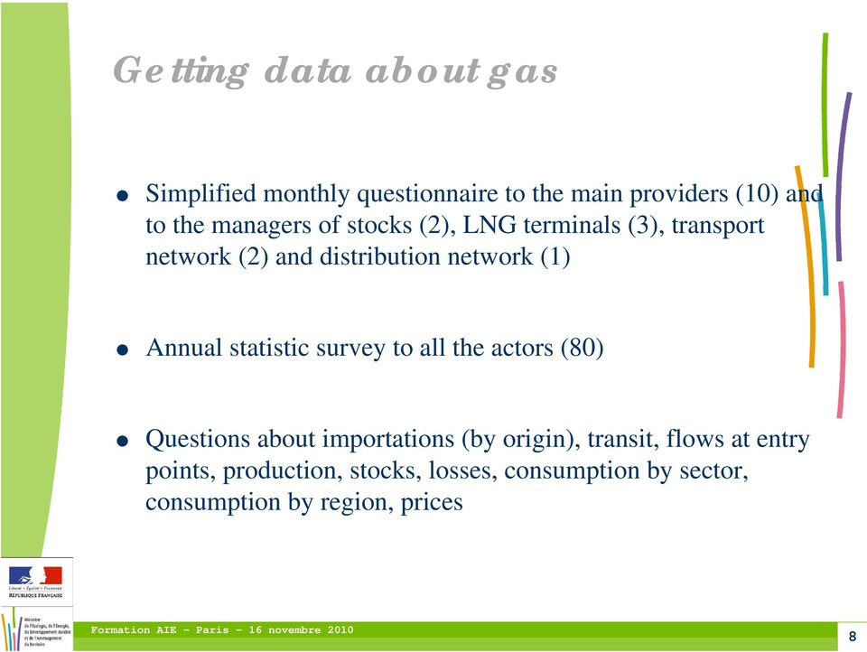 Annual statistic survey to all the actors (80) Questions about importations (by origin), transit,