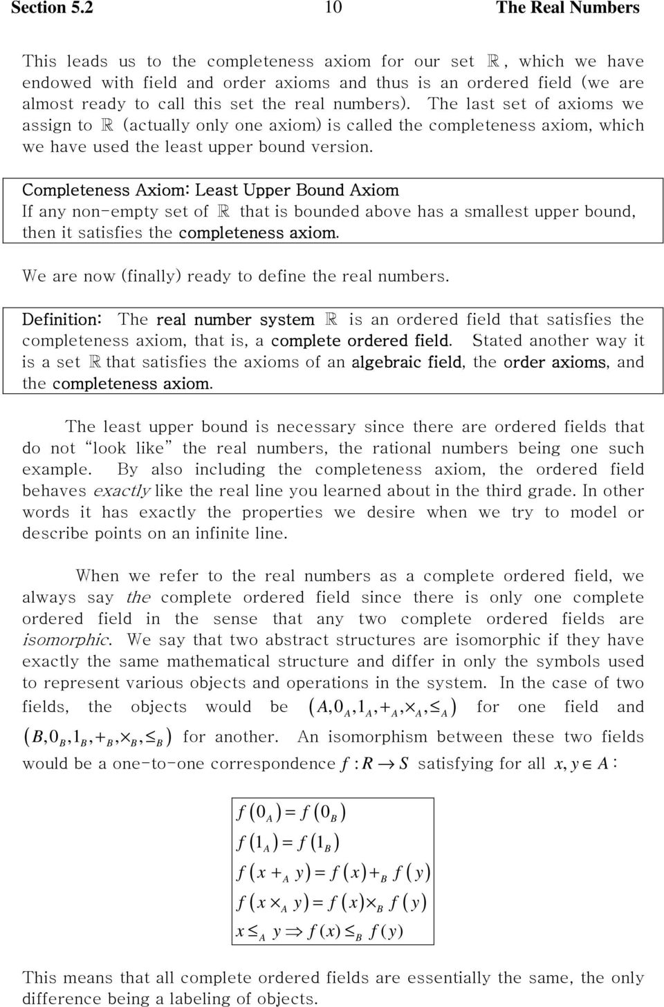 Completeness Axiom: Least Upper Bound Axiom If any non-empty set of R that is bounded above has a smallest upper bound, then it satisfies the completeness axiom.