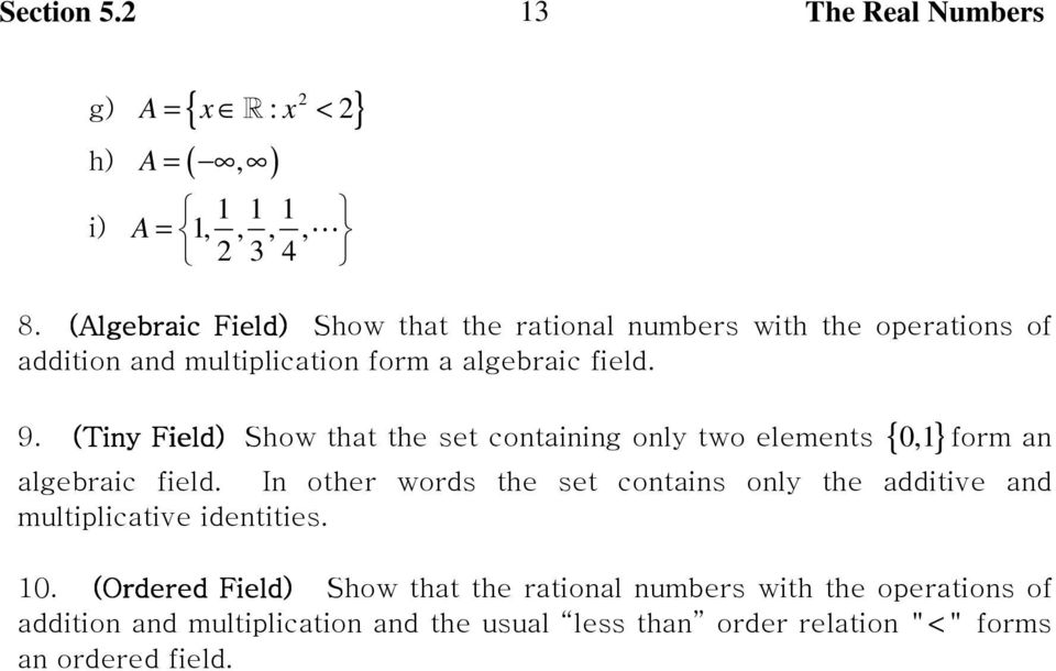 (Tiny Field) (Tiny Field) Show that the set containing only two elements { } 0,1 form an algebraic field.