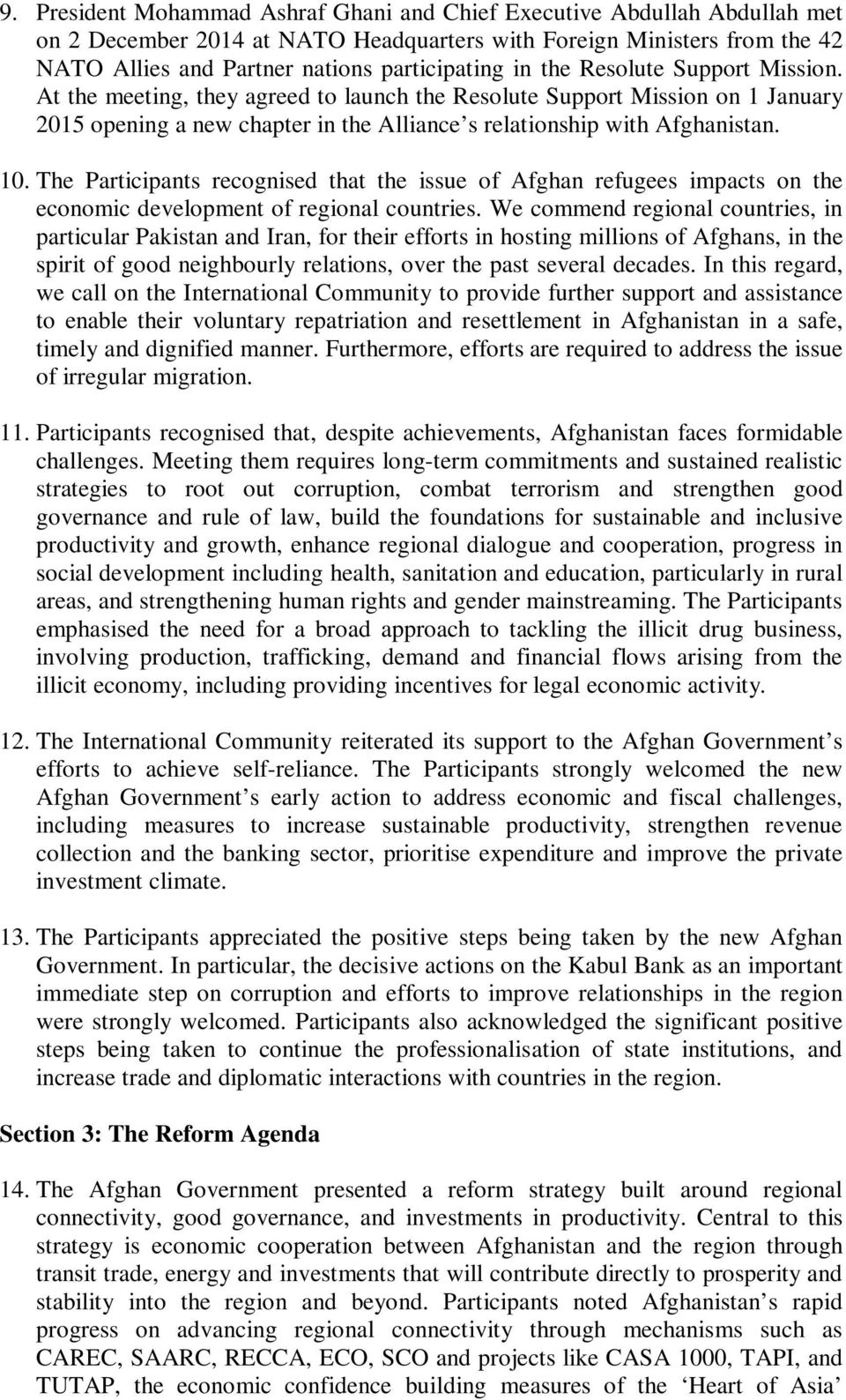 The Participants recognised that the issue of Afghan refugees impacts on the economic development of regional countries.