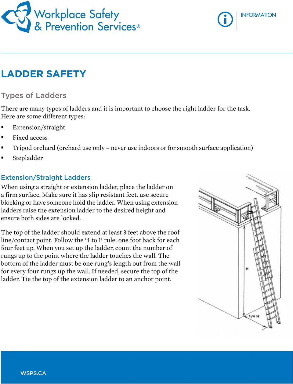 straight or extension ladder, place the ladder on a firm surface. Make sure it has slip resistant feet, use secure blocking or have someone hold the ladder.