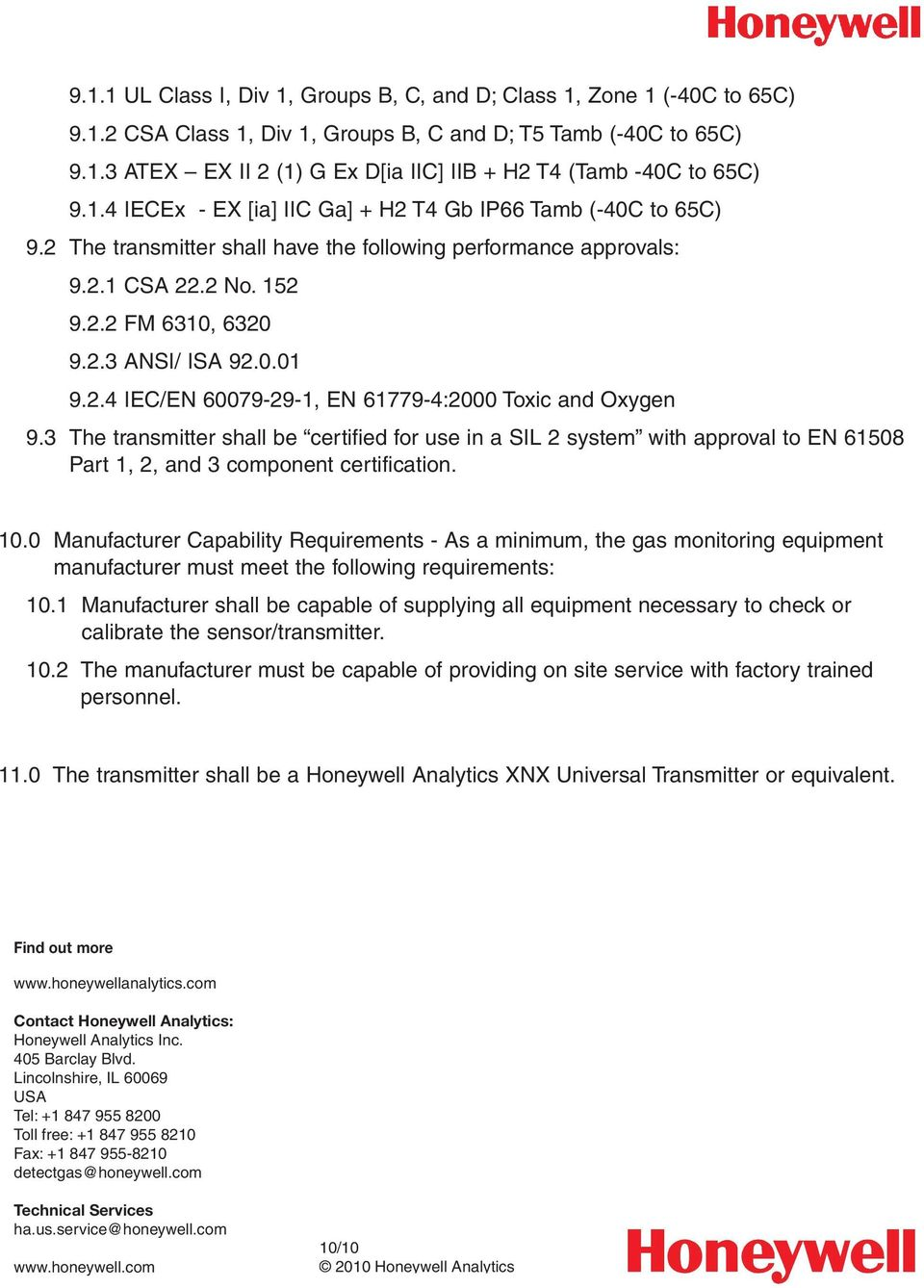 2.4 IEC/EN 60079-29-1, EN 61779-4:2000 Toxic and Oxygen 9.3 The transmitter shall be certified for use in a SIL 2 system with approval to EN 61508 Part 1, 2, and 3 component certification. 10.
