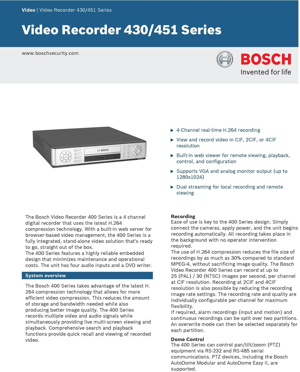 for local recording and remote viewing The Bosch Video Recorder 400 Series is a 4 channel digital recorder that ses the latest H.264 compression technology.