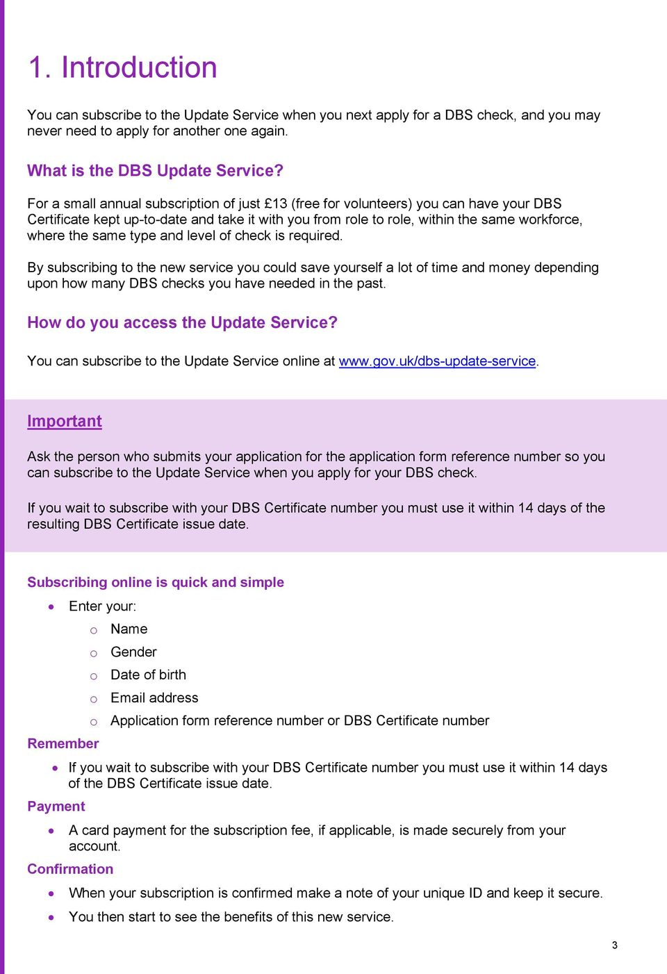 type and level of check is required. By subscribing to the new service you could save yourself a lot of time and money depending upon how many DBS checks you have needed in the past.