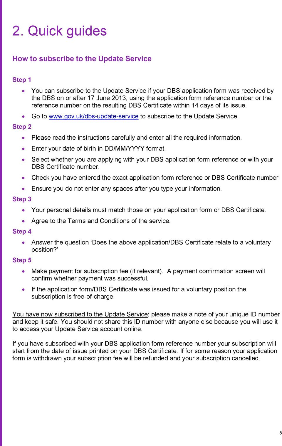 uk/dbs-update-service to subscribe to the Update Service. Please read the instructions carefully and enter all the required information. Enter your date of birth in DD/MM/YYYY format.