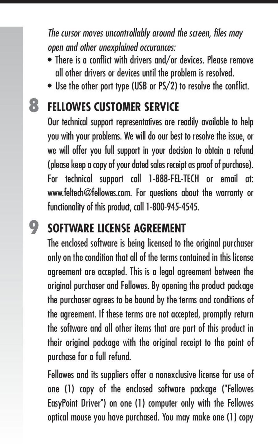 FELLOWES CUSTOMER SERVICE Our technical support representatives are readily available to help you with your problems.